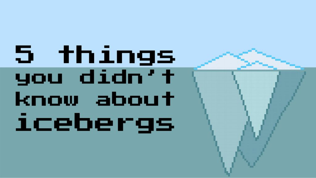 "Text ""5 Things you didn't know about icebergs"" next to a pixel drawing of an iceberg."